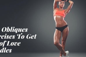 Best Obliques Exercises To Get Rid of Love Handles – [ An Infographic]
